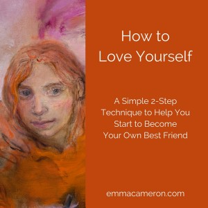 How to Love Yourself: A Simple 2-Step Process to Start to Become Your Own Best Friend ©Emma Cameron 2016