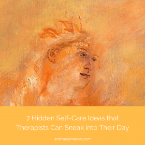 7 Hidden Self-Care Ideas Therapists Can Sneak into their Day