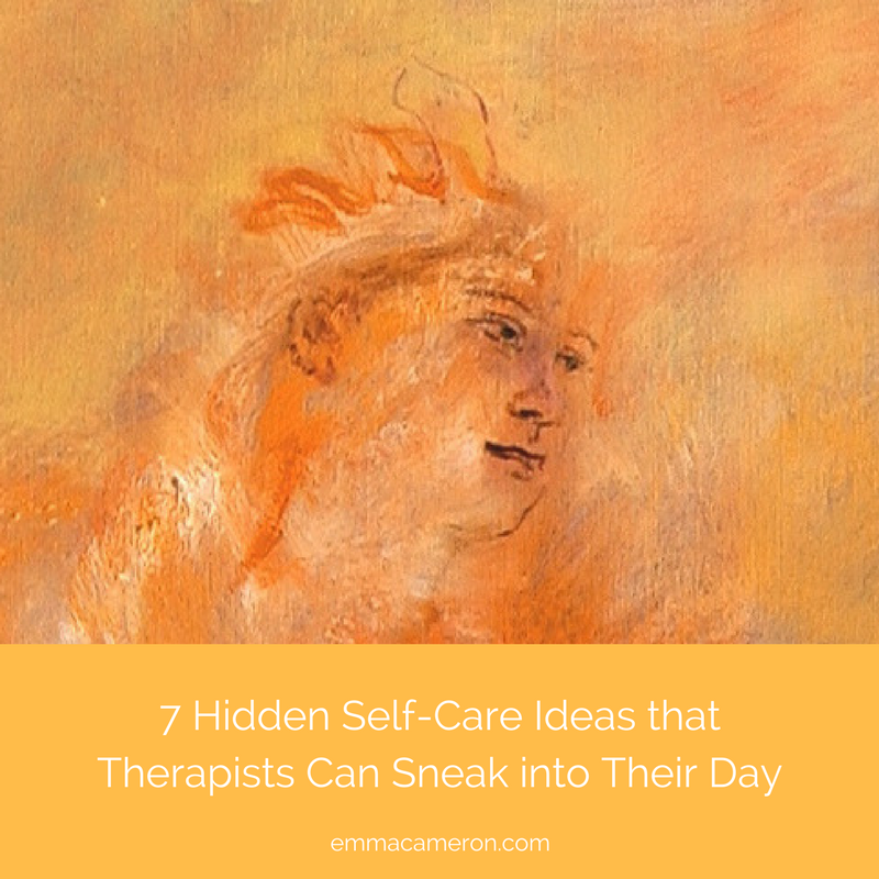 Hidden Self Care Ideas that Therapists can Sneak into their Day