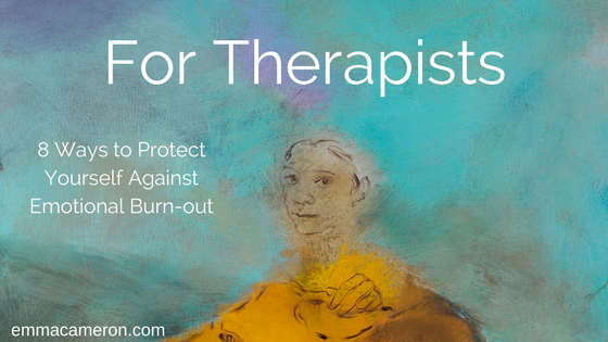 Therapists 8 Ways to Protect Yourself Against Emotional Burn-out