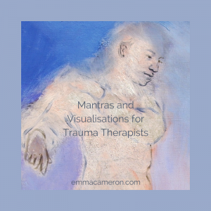 Mantras and Visualisations for Trauma Therapists