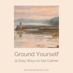 Ground Yourself 12 Easy Ways to Get Calmer